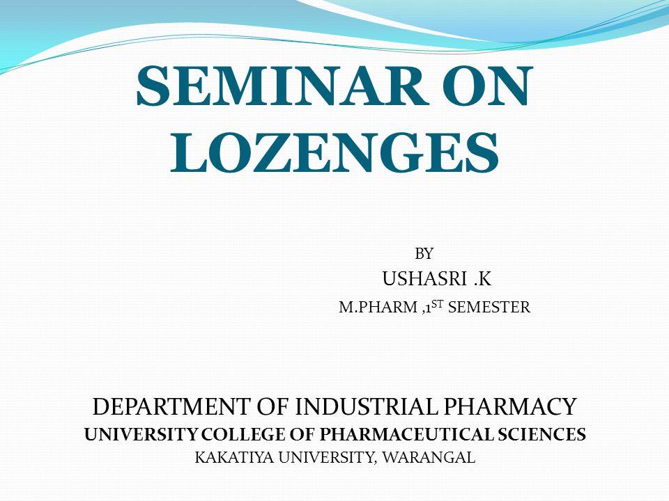 SEMINAR ON LOZENGES BY USHASRI.K M.PHARM,1 ST SEMESTER DEPARTMENT OF INDUSTRIAL PHARMACY UNIVERSITY COLLEGE OF PHARMACEUTICAL SCIENCES KAKATIYA UNIVER
