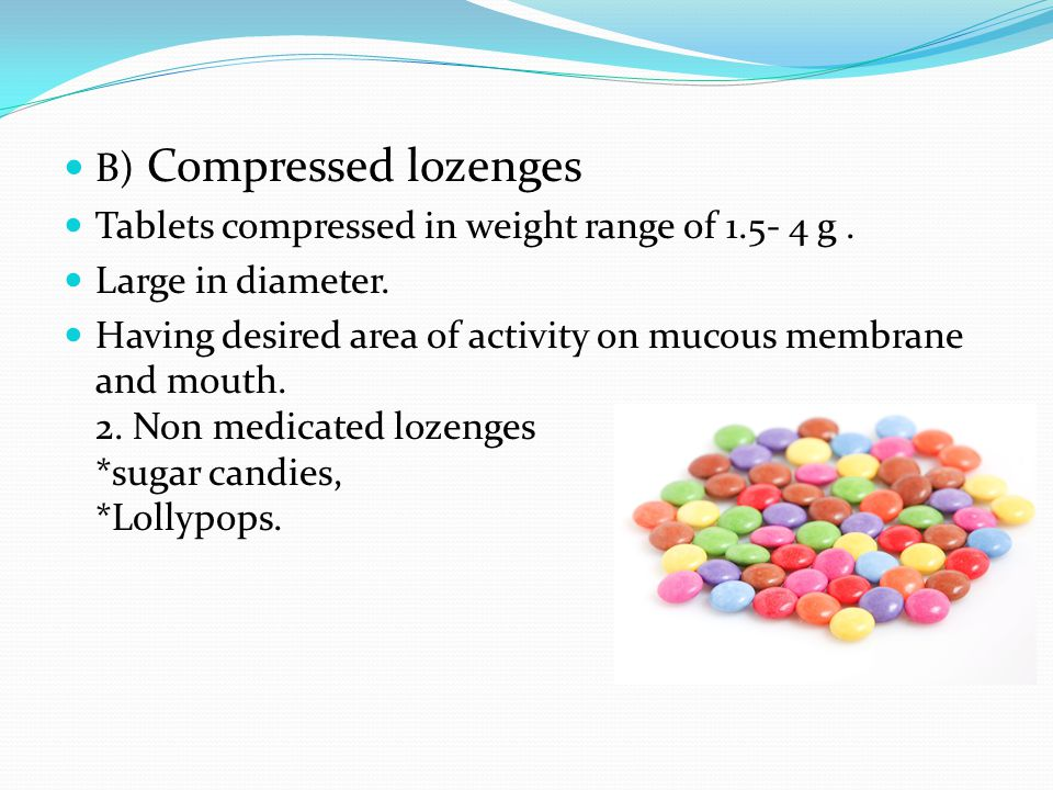 B) Compressed lozenges Tablets compressed in weight range of 1.5- 4 g. Large in diameter. Having desired area of activity on mucous membrane and mouth