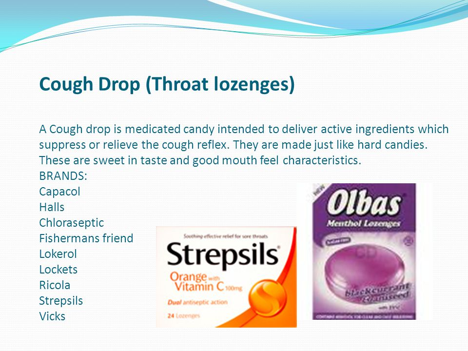 Cough Drop (Throat lozenges) A Cough drop is medicated candy intended to deliver active ingredients which suppress or relieve the cough reflex. They a