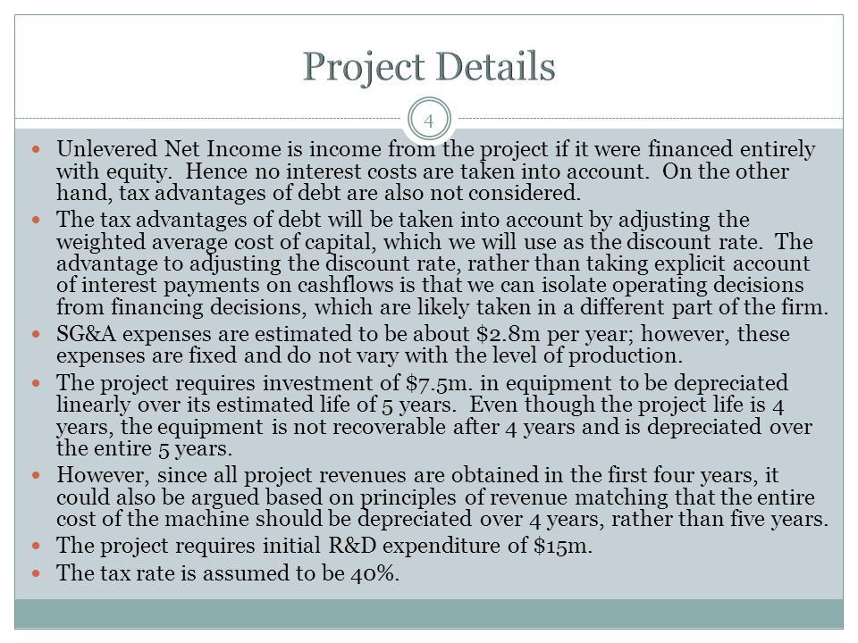 4 Unlevered Net Income is income from the project if it were financed entirely with equity.