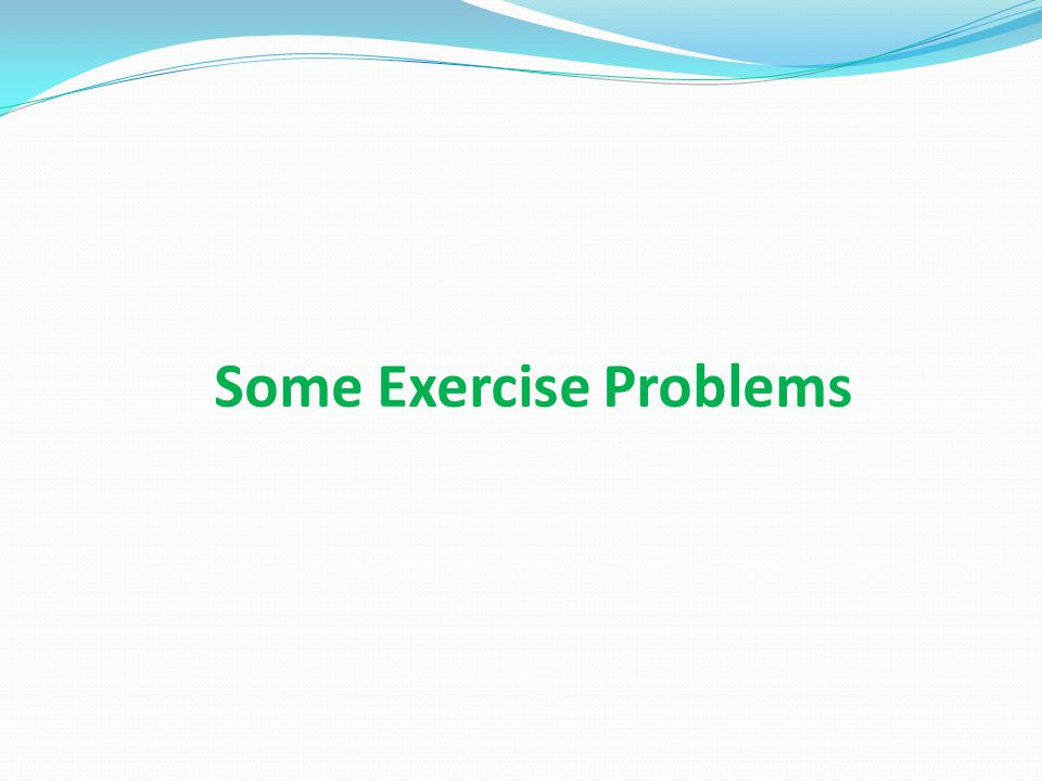 Some Exercise Problems