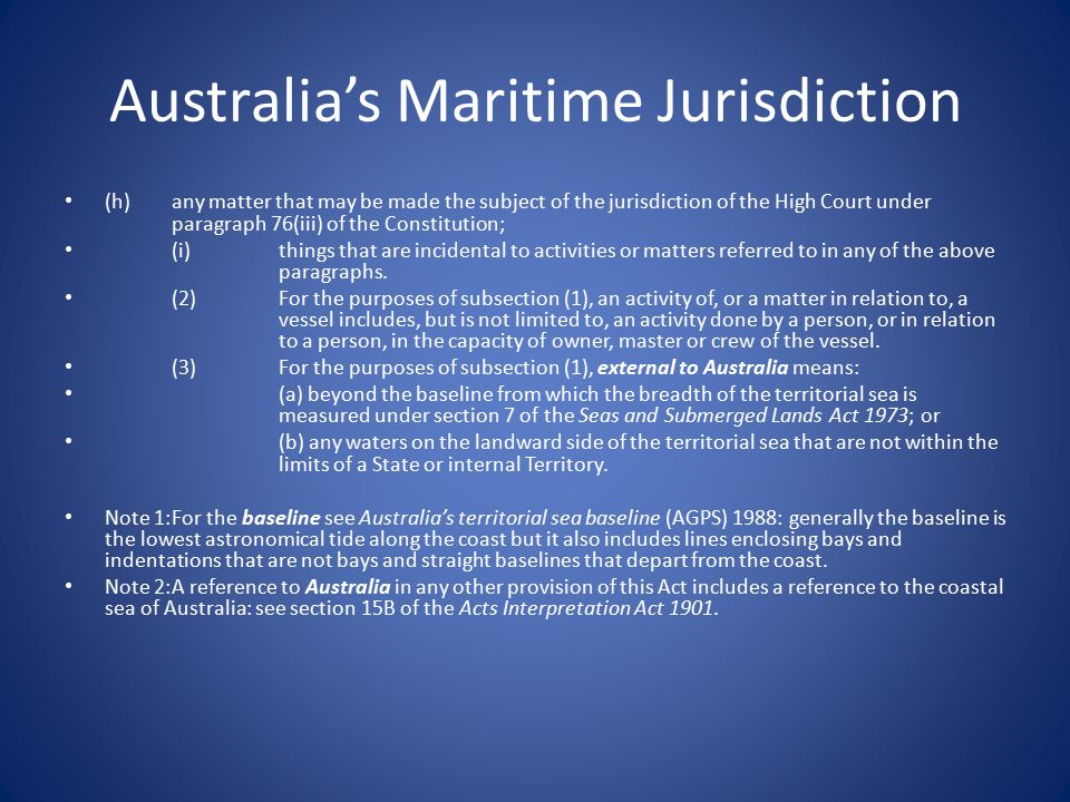 Australia's Maritime Jurisdiction (h)any matter that may be made the subject of the jurisdiction of the High Court under paragraph 76(iii) of the Constitution; (i)things that are incidental to activities or matters referred to in any of the above paragraphs.