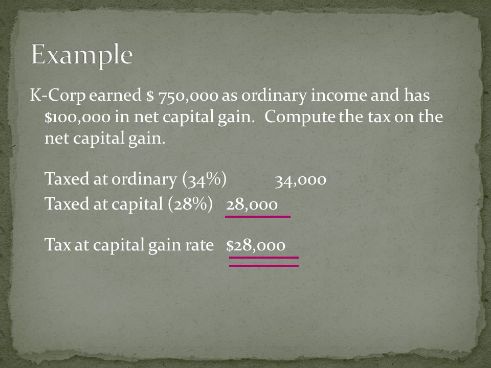 Taxed at ordinary (34%)34,000 Taxed at capital (28%)28,000 Tax at capital gain rate$28,000