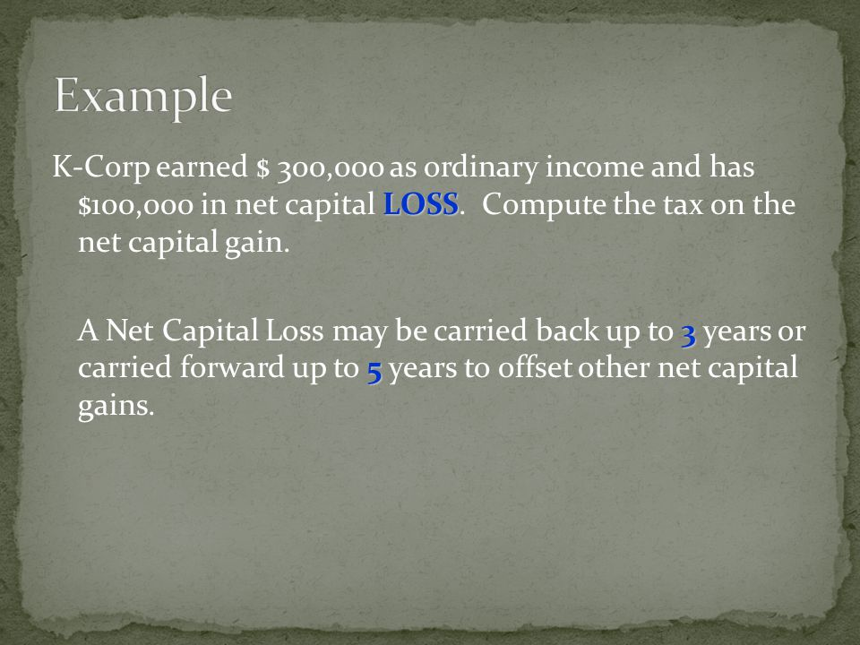 3 5 A Net Capital Loss may be carried back up to 3 years or carried forward up to 5 years to offset other net capital gains.
