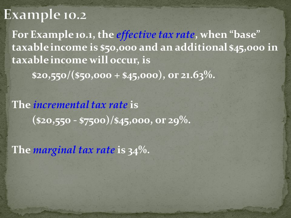 "For Example 10.1, the effective tax rate, when ""base"" taxable income is $50,000 and an additional $45,000 in taxable income will occur, is $20,550/($5"