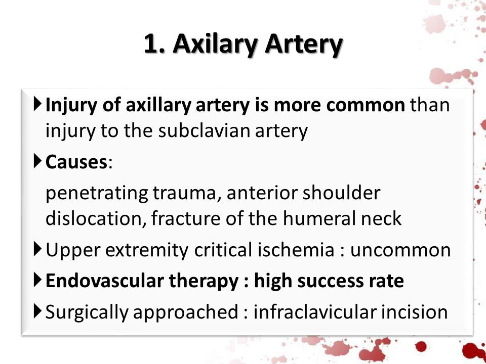 1. Axilary Artery  Injury of axillary artery is more common than injury to the subclavian artery  Causes: penetrating trauma, anterior shoulder disl