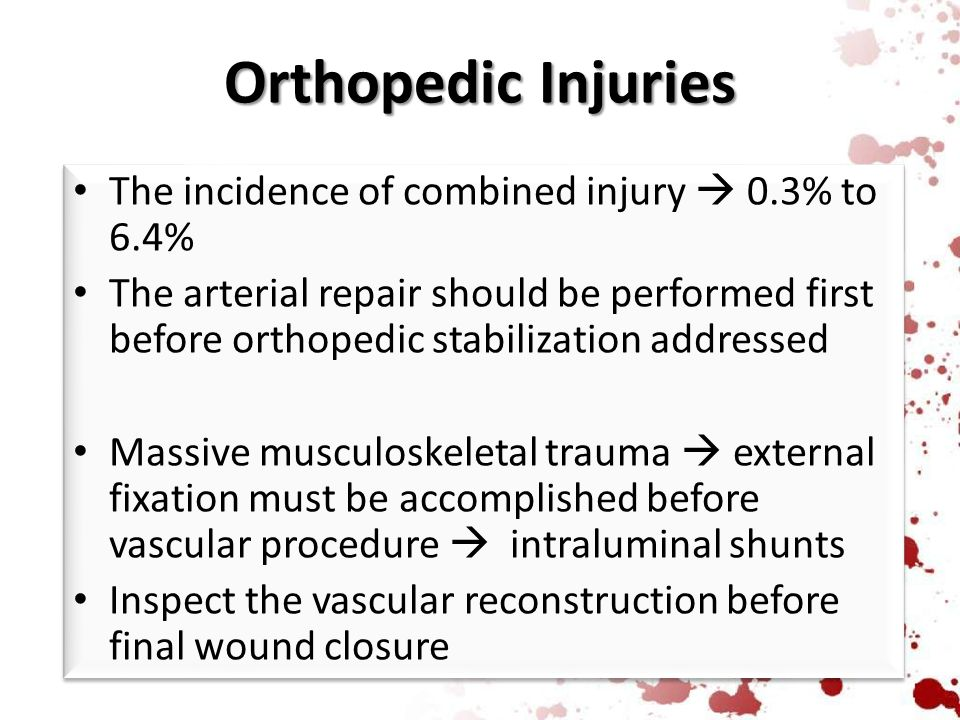 Orthopedic Injuries The incidence of combined injury  0.3% to 6.4% The arterial repair should be performed first before orthopedic stabilization addr