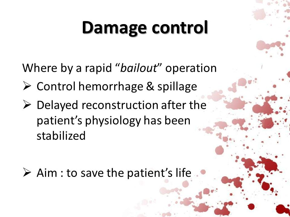 """Damage control Where by a rapid """"bailout"""" operation  Control hemorrhage & spillage  Delayed reconstruction after the patient's physiology has been s"""