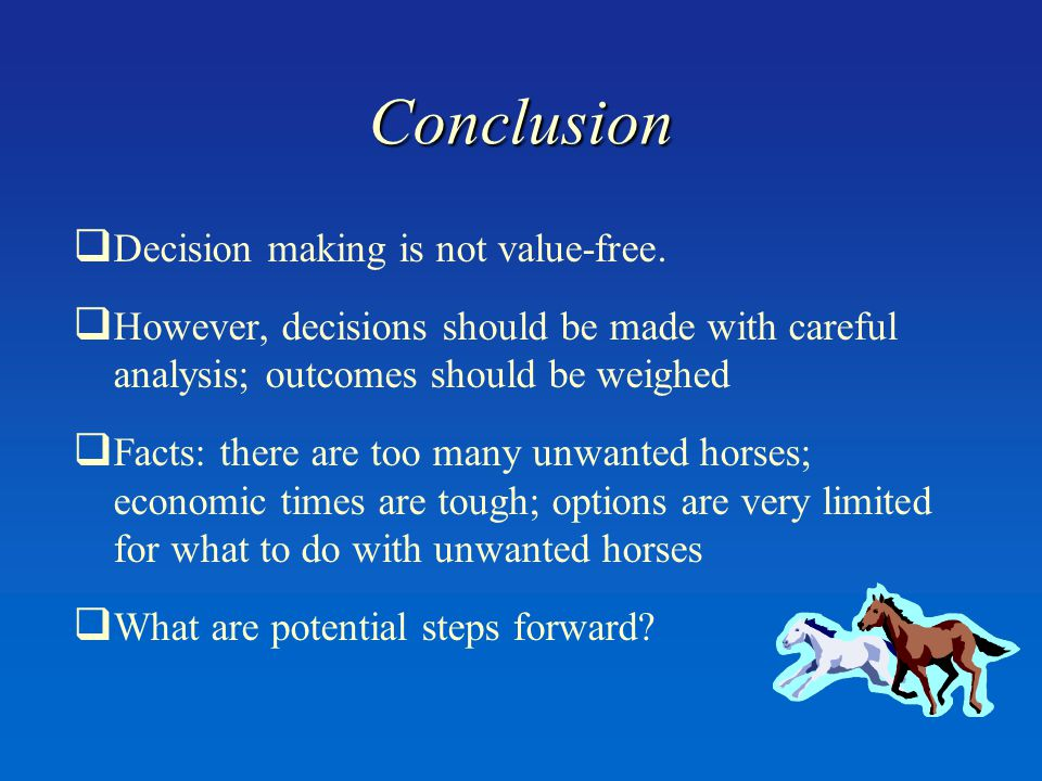 Conclusion  Decision making is not value-free.