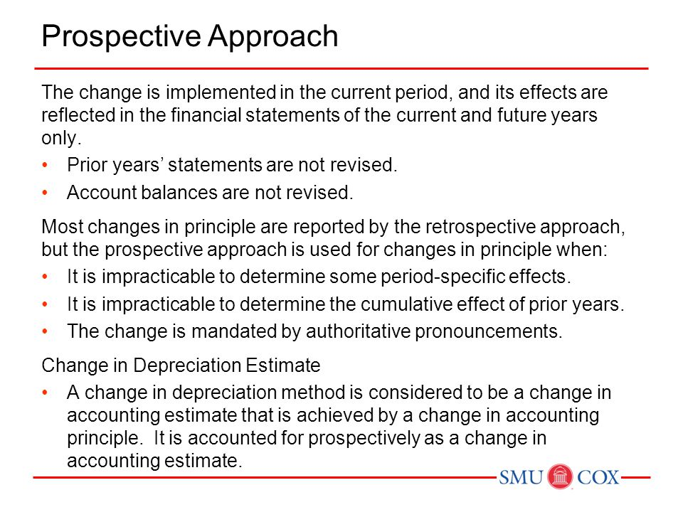 Prospective Approach The change is implemented in the current period, and its effects are reflected in the financial statements of the current and fut
