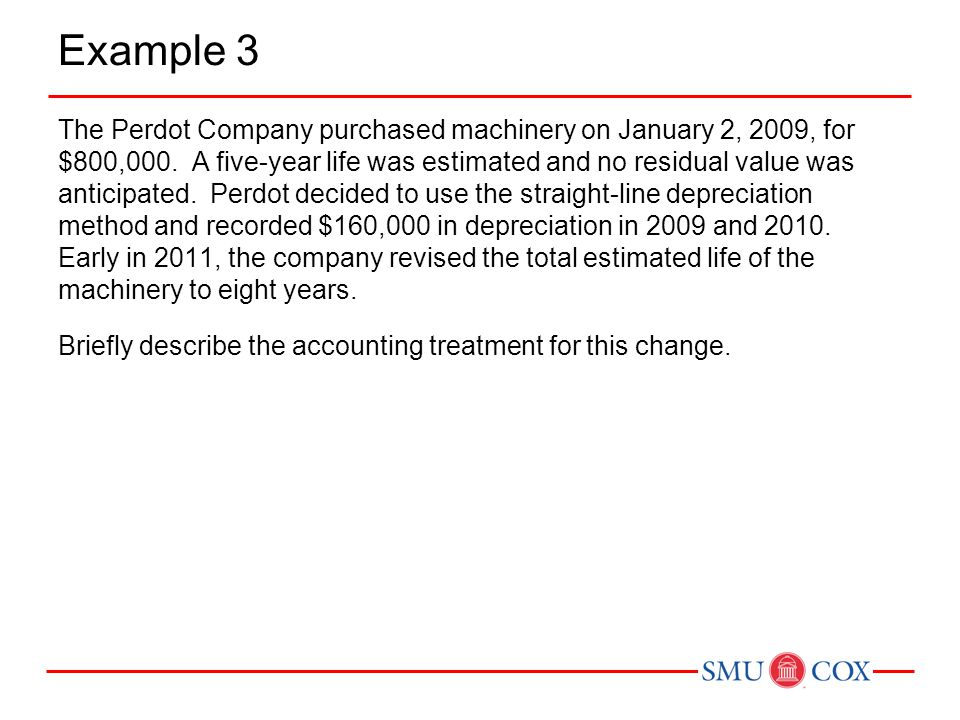 Example 3 The Perdot Company purchased machinery on January 2, 2009, for $800,000.