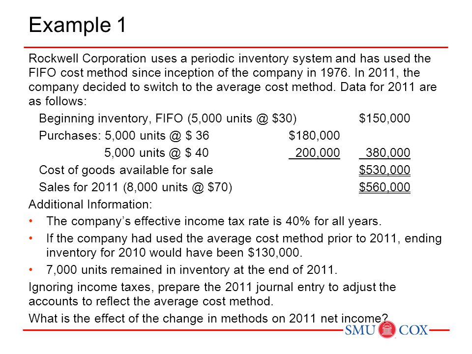 Example 1 Rockwell Corporation uses a periodic inventory system and has used the FIFO cost method since inception of the company in 1976. In 2011, the