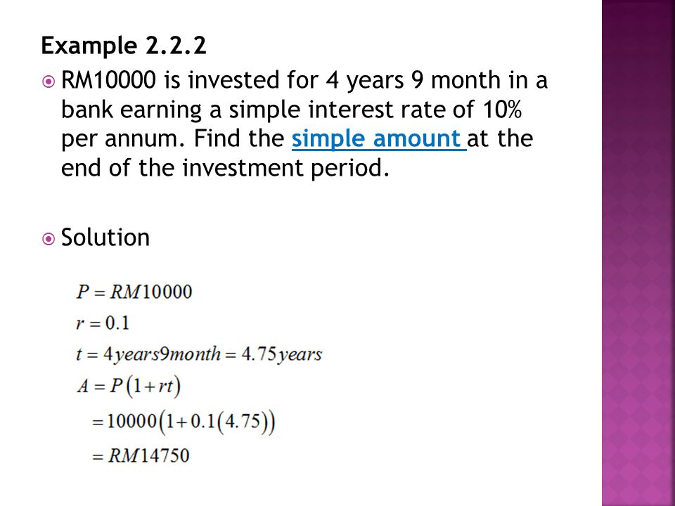 Example 2.2.2 RRM10000 is invested for 4 years 9 month in a bank earning a simple interest rate of 10% per annum.