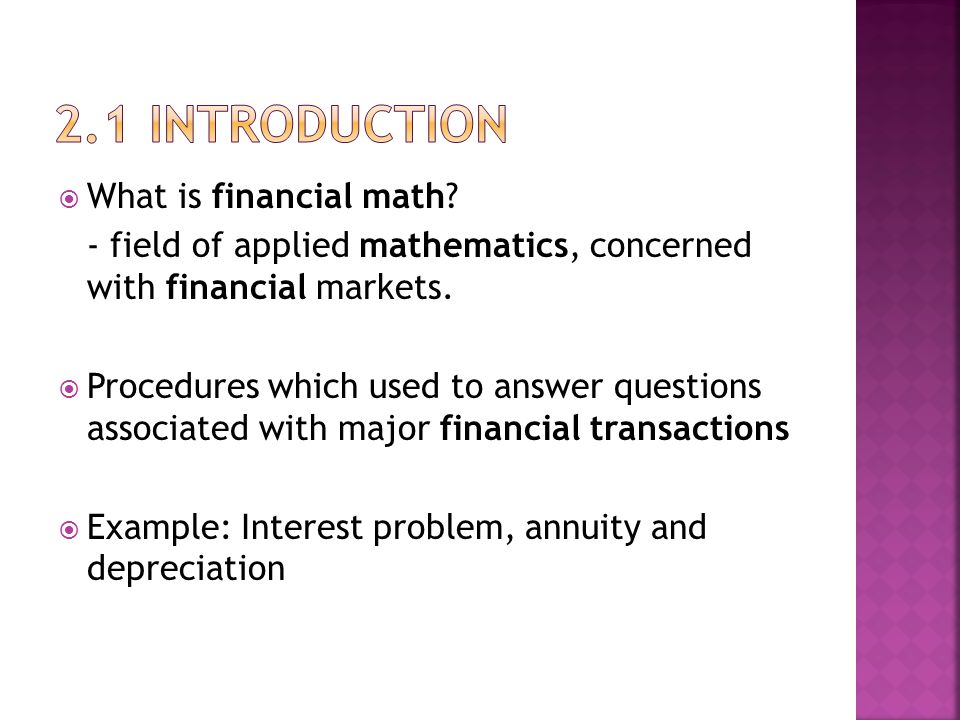 WWhat is financial math. - field of applied mathematics, concerned with financial markets.