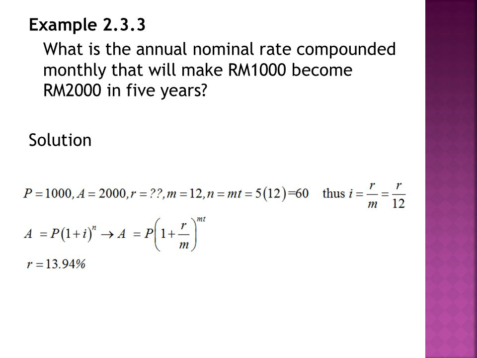Example 2.3.3 What is the annual nominal rate compounded monthly that will make RM1000 become RM2000 in five years.