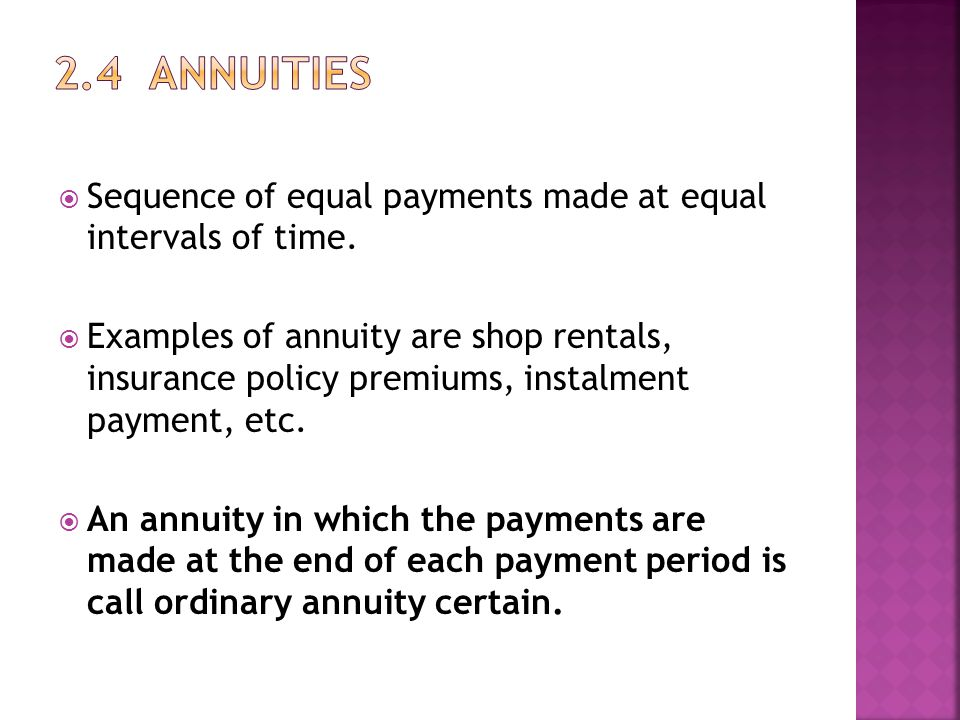  Sequence of equal payments made at equal intervals of time.