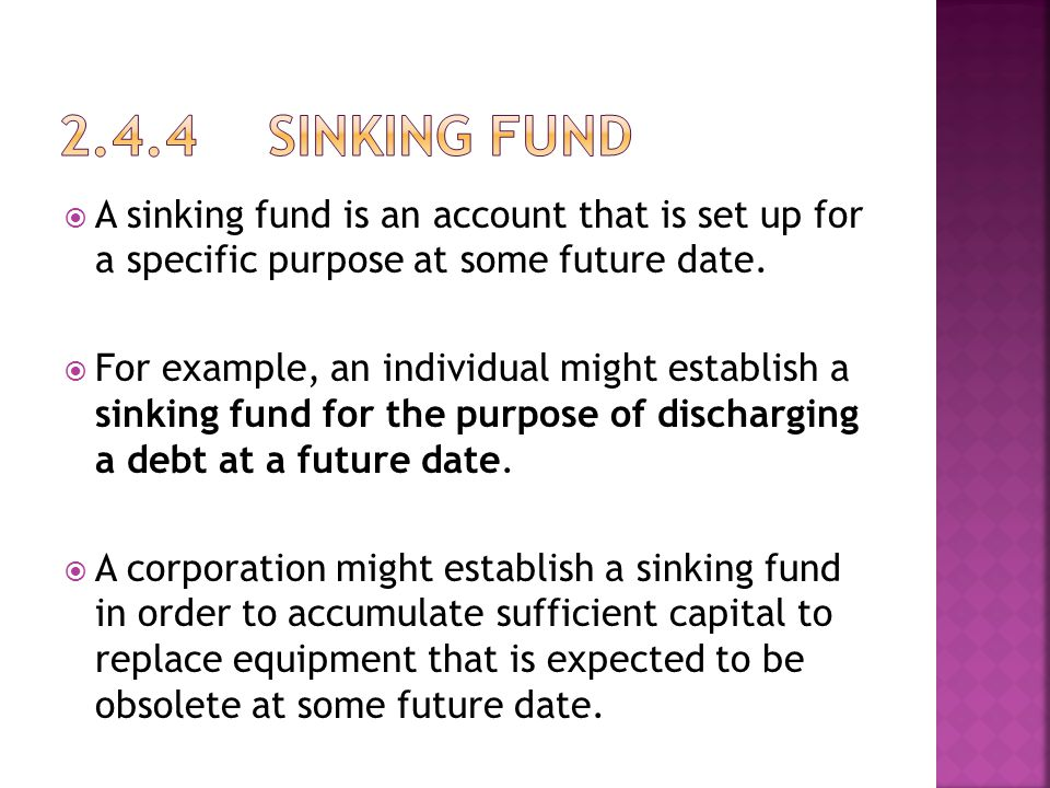  A sinking fund is an account that is set up for a specific purpose at some future date.