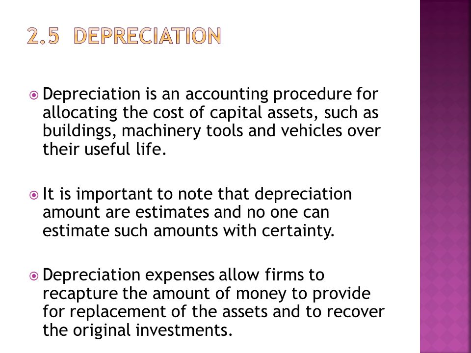  Depreciation is an accounting procedure for allocating the cost of capital assets, such as buildings, machinery tools and vehicles over their useful life.