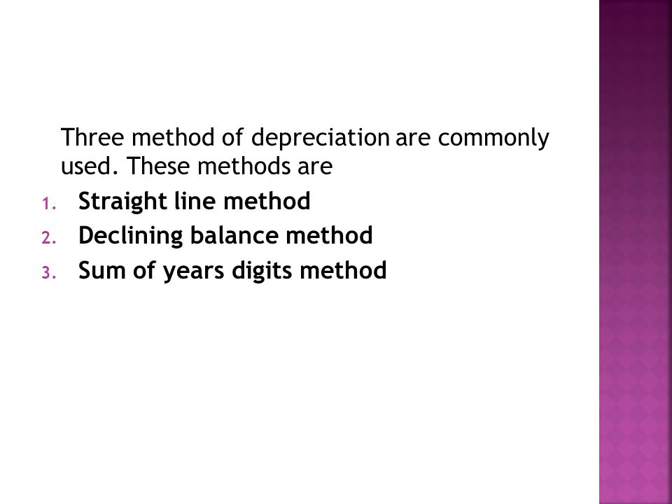 Three method of depreciation are commonly used. These methods are 1.