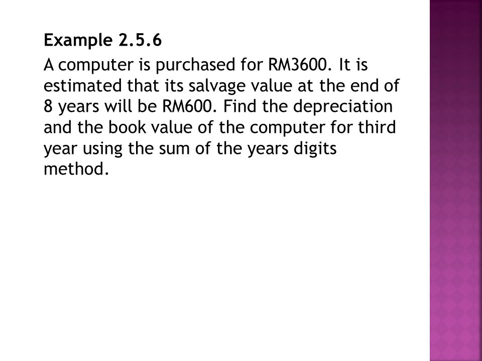 Example 2.5.6 A computer is purchased for RM3600.
