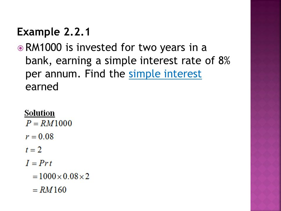 Example 2.2.1  RM1000 is invested for two years in a bank, earning a simple interest rate of 8% per annum.
