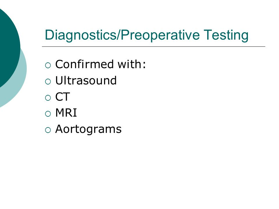 Diagnostics/Preoperative Testing  Confirmed with:  Ultrasound  CT  MRI  Aortograms