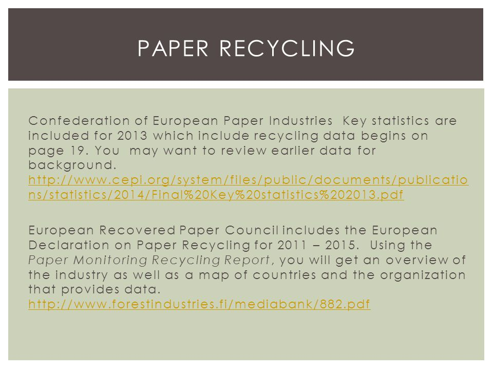Confederation of European Paper Industries Key statistics are included for 2013 which include recycling data begins on page 19.