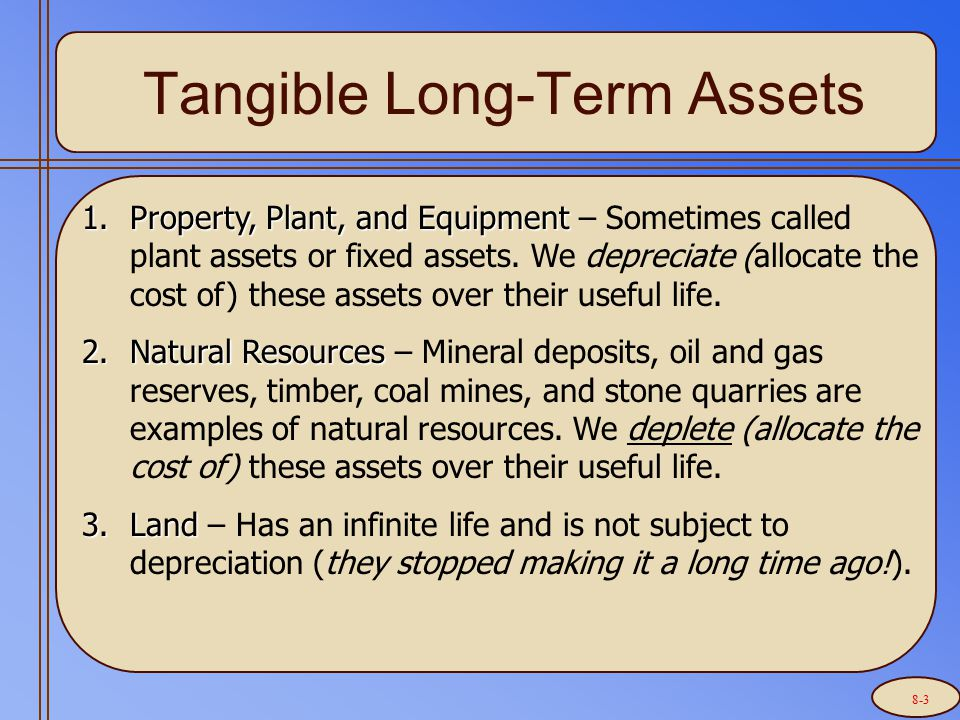 Tangible Long-Term Assets 1.Property, Plant, and Equipment 1.Property, Plant, and Equipment – Sometimes called plant assets or fixed assets.