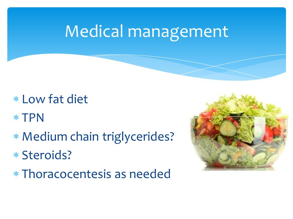  Low fat diet  TPN  Medium chain triglycerides?  Steroids?  Thoracocentesis as needed Medical management