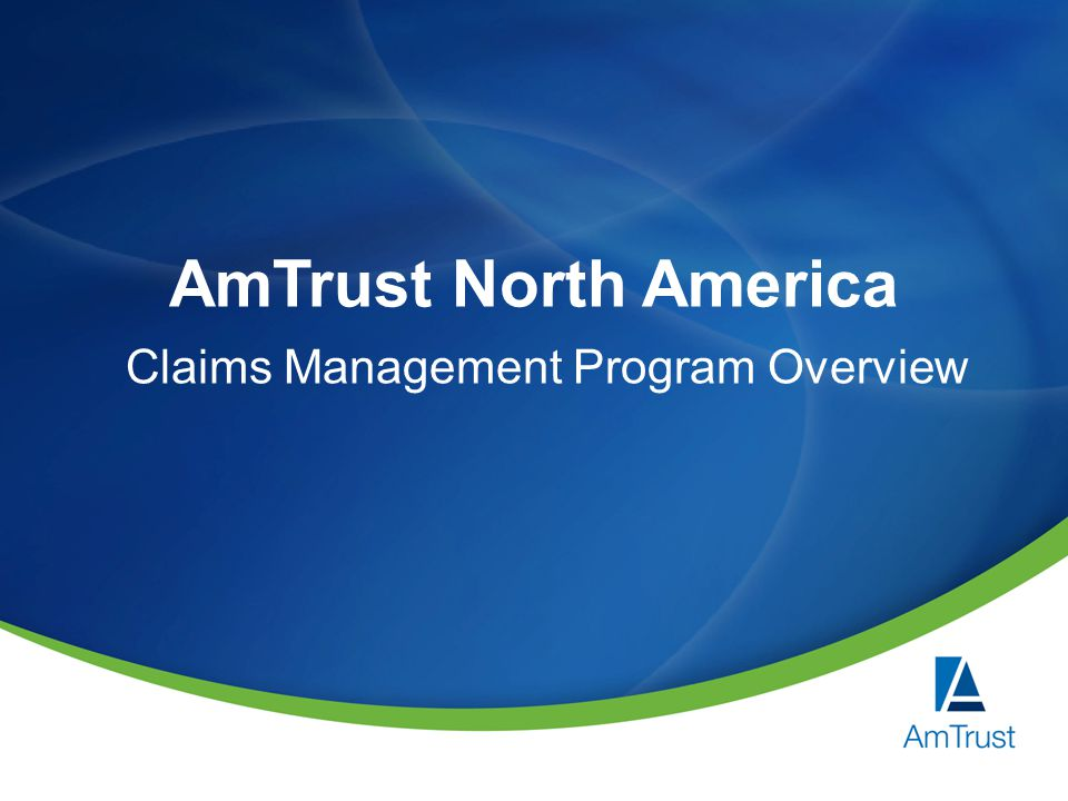 AmTrust North America Claims Management Program Overview