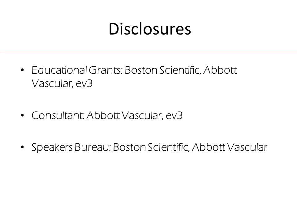 Disclosures Educational Grants: Boston Scientific, Abbott Vascular, ev3 Consultant: Abbott Vascular, ev3 Speakers Bureau: Boston Scientific, Abbott Vascular