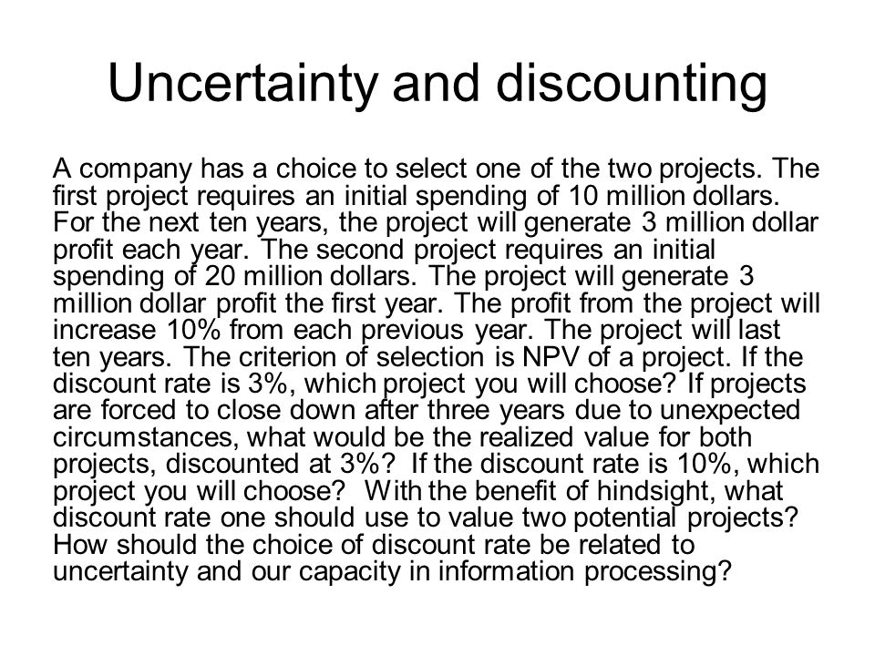 Uncertainty and discounting A company has a choice to select one of the two projects.