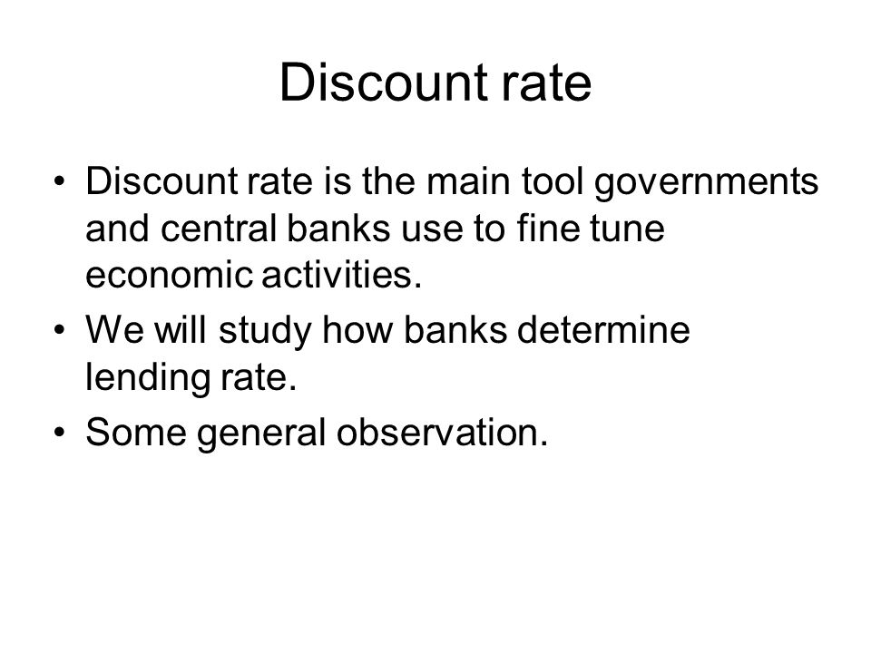 Discount rate Discount rate is the main tool governments and central banks use to fine tune economic activities.