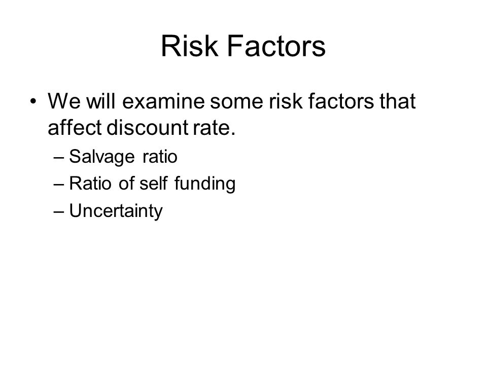 Risk Factors We will examine some risk factors that affect discount rate.