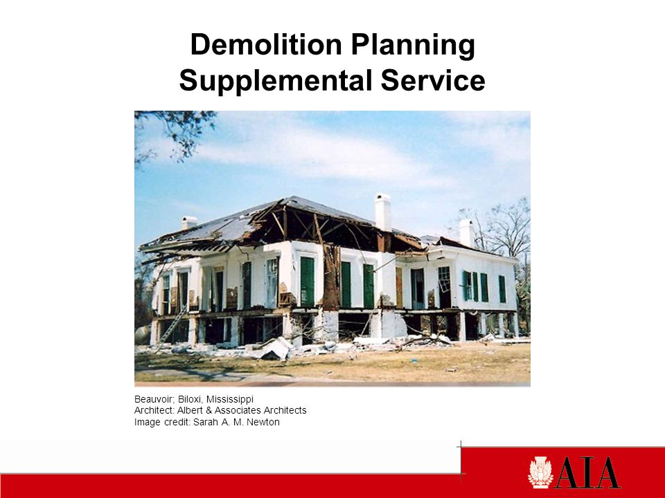 Demolition Planning Supplemental Service Beauvoir; Biloxi, Mississippi Architect: Albert & Associates Architects Image credit: Sarah A.