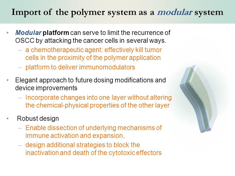 Import of the polymer system as a modular system Modular platform can serve to limit the recurrence of OSCC by attacking the cancer cells in several ways.