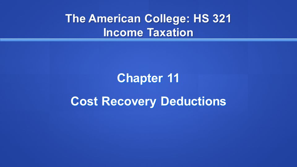 Chapter 11 Overview State the pre-ACRS history of cost recovery, and explain how accelerated cost recovery systems (ACRS and MACRS) allow the recovery of investment capital for income tax purposes.