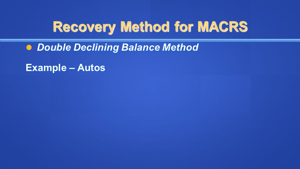 Recovery Method for MACRS Double Declining Balance Method Double Declining Balance Method Example – Autos