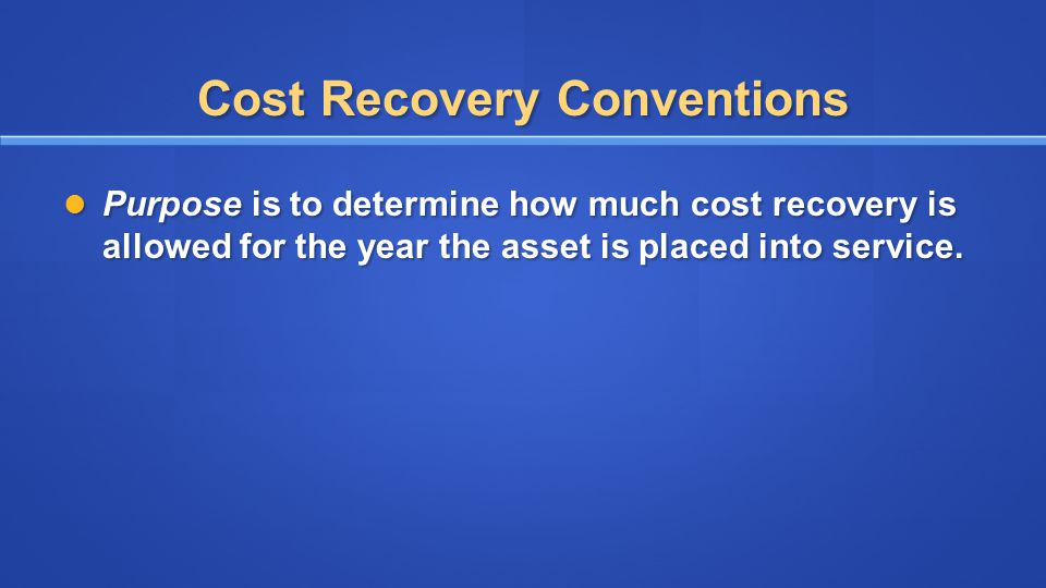 Purpose is to determine how much cost recovery is allowed for the year the asset is placed into service. Purpose is to determine how much cost recover
