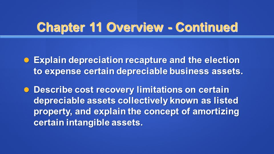 Chapter 11 Overview - Continued Explain depreciation recapture and the election to expense certain depreciable business assets. Explain depreciation r