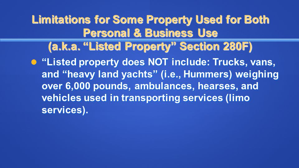 """Limitations for Some Property Used for Both Personal & Business Use (a.k.a. """"Listed Property"""" Section 280F) """"Listed property does NOT include: Trucks,"""