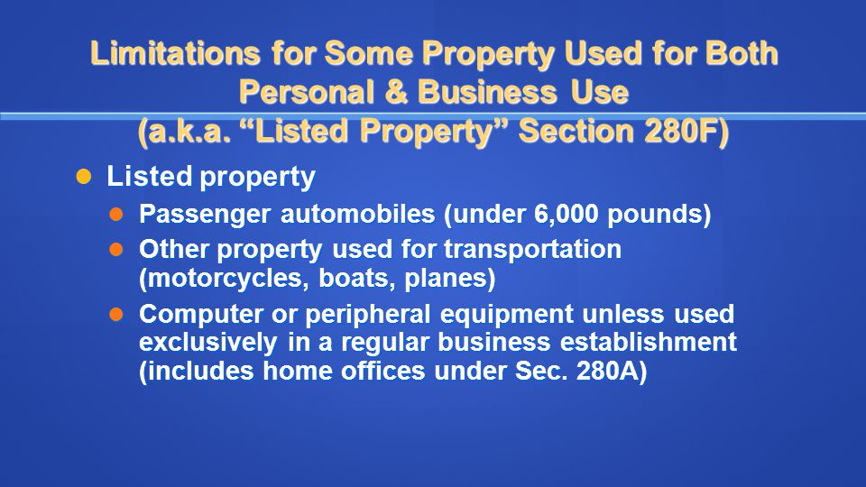"""Limitations for Some Property Used for Both Personal & Business Use (a.k.a. """"Listed Property"""" Section 280F) Listed property Listed property Passenger"""