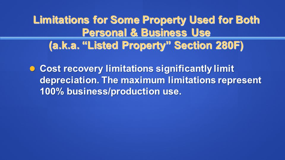 """Limitations for Some Property Used for Both Personal & Business Use (a.k.a. """"Listed Property"""" Section 280F) Cost recovery limitations significantly li"""