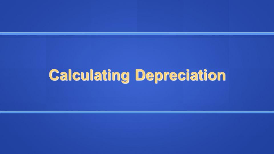 Four Methods for Calculating Depreciation 1.Straight line 2.