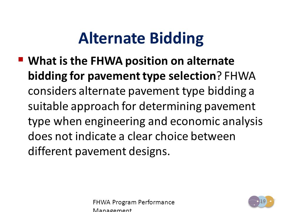 19  What is the FHWA position on alternate bidding for pavement type selection? FHWA considers alternate pavement type bidding a suitable approach fo
