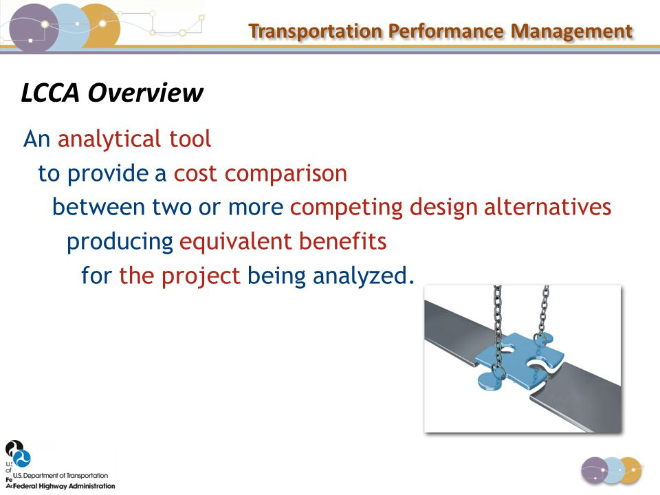 Transportation Performance Management An analytical tool to provide a cost comparison between two or more competing design alternatives producing equi