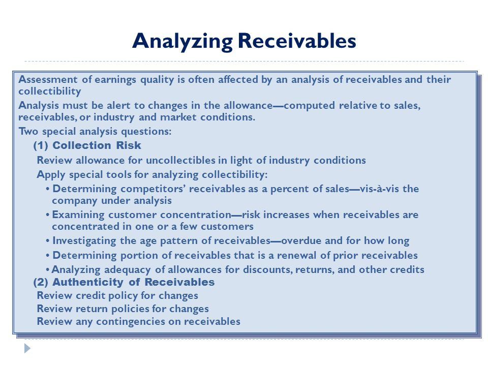 Assessment of earnings quality is often affected by an analysis of receivables and their collectibility Analysis must be alert to changes in the allow