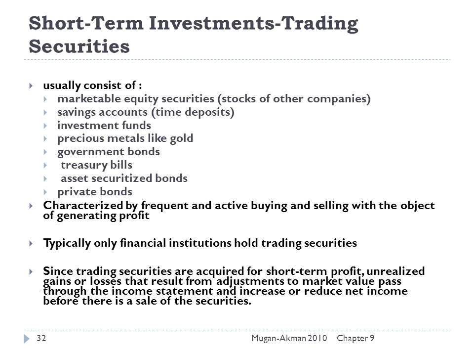 Chapter 9Mugan-Akman 201032 Short-Term Investments-Trading Securities  usually consist of :  marketable equity securities (stocks of other companies