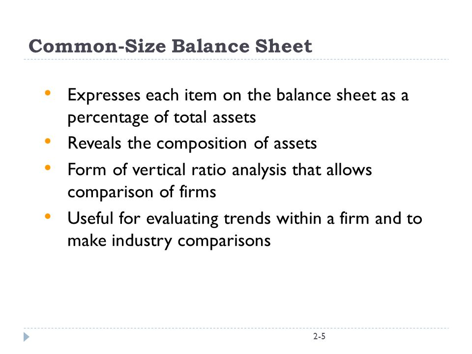 2-5 Common-Size Balance Sheet Expresses each item on the balance sheet as a percentage of total assets Reveals the composition of assets Form of verti