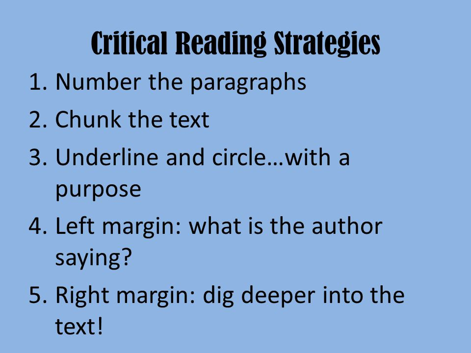 Critical Reading Strategies 1.Number the paragraphs 2.Chunk the text 3.Underline and circle…with a purpose 4.Left margin: what is the author saying? 5